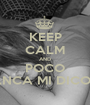 KEEP CALM AND POCO STANCA MI DICONO. - Personalised Poster A1 size