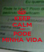 KEEP CALM AND PODE MINHA VIDA - Personalised Poster A1 size