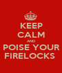 KEEP CALM AND POISE YOUR FIRELOCKS  - Personalised Poster A1 size