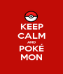 KEEP CALM AND POKÉ MON - Personalised Poster A1 size