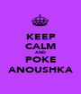 KEEP CALM AND POKE ANOUSHKA - Personalised Poster A1 size