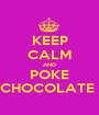 KEEP CALM AND POKE CHOCOLATE  - Personalised Poster A1 size
