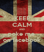 KEEP CALM AND poke me  on facebook - Personalised Poster A1 size