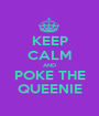 KEEP CALM AND POKE THE QUEENIE - Personalised Poster A1 size