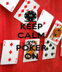KEEP CALM AND POKER ON - Personalised Poster A1 size