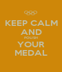 KEEP CALM AND POLISH YOUR MEDAL - Personalised Poster A1 size