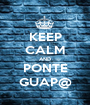 KEEP CALM AND PONTE GUAP@ - Personalised Poster A1 size