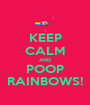 KEEP CALM AND POOP RAINBOWS! - Personalised Poster A1 size