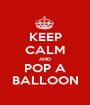 KEEP CALM AND POP A BALLOON - Personalised Poster A1 size