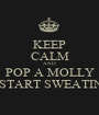 KEEP CALM AND POP A MOLLY N START SWEATIN!! - Personalised Poster A1 size