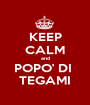 KEEP CALM and POPO' DI  TEGAMI - Personalised Poster A1 size