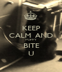 KEEP CALM  AND POPPY BITE U - Personalised Poster A1 size