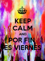 KEEP CALM AND POR FIN  ES VIERNES - Personalised Poster A1 size