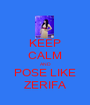 KEEP CALM AND POSE LIKE ZERIFA - Personalised Poster A1 size