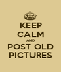 KEEP CALM AND POST OLD PICTURES - Personalised Poster A1 size