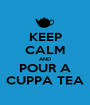 KEEP CALM AND POUR A CUPPA TEA - Personalised Poster A1 size