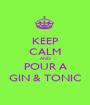 KEEP CALM AND POUR A GIN & TONIC - Personalised Poster A1 size