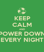 KEEP CALM AND POWER DOWN EVERY NIGHT - Personalised Poster A1 size