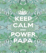 KEEP CALM AND POWER PAPA - Personalised Poster A1 size