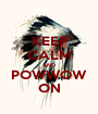 KEEP CALM AND POWWOW ON - Personalised Poster A1 size