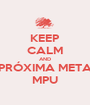 KEEP CALM AND PRÓXIMA META MPU - Personalised Poster A1 size