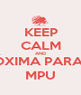 KEEP CALM AND PRÓXIMA PARADA MPU - Personalised Poster A1 size