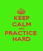 KEEP CALM AND PRACTICE  HARD - Personalised Poster A1 size