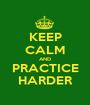 KEEP CALM AND PRACTICE HARDER - Personalised Poster A1 size