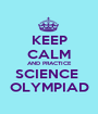 KEEP CALM AND PRACTICE SCIENCE  OLYMPIAD - Personalised Poster A1 size