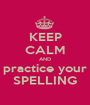 KEEP CALM AND practice your SPELLING - Personalised Poster A1 size