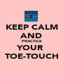 KEEP CALM AND PRACTICE YOUR  TOE-TOUCH - Personalised Poster A1 size