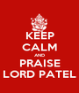 KEEP CALM AND PRAISE LORD PATEL - Personalised Poster A1 size