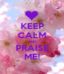 KEEP CALM AND PRAISE ME! - Personalised Poster A1 size