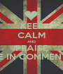 KEEP CALM AND PRAISE ME IN COMMENTS - Personalised Poster A1 size