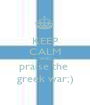 KEEP CALM AND praise the  greek war;) - Personalised Poster A1 size