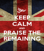 KEEP CALM AND PRAISE THE REMAINING - Personalised Poster A1 size