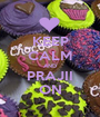 KEEP CALM AND PRAJII ON - Personalised Poster A1 size