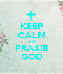 KEEP CALM AND PRASIE GOD - Personalised Poster A1 size
