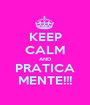 KEEP CALM AND PRATICA MENTE!!! - Personalised Poster A1 size
