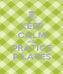 KEEP CALM AND PRATICE PILATES - Personalised Poster A1 size