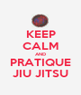 KEEP CALM AND PRATIQUE JIU JITSU - Personalised Poster A1 size