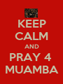 KEEP CALM AND PRAY 4  MUAMBA - Personalised Poster A1 size