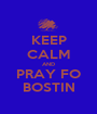 KEEP CALM AND PRAY FO BOSTIN - Personalised Poster A1 size