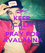 KEEP  CALM AND PRAY FOR AVALANNA - Personalised Poster A1 size