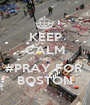 KEEP CALM AND #PRAY FOR  BOSTON - Personalised Poster A1 size