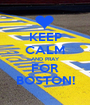 KEEP CALM AND PRAY FOR BOSTON! - Personalised Poster A1 size
