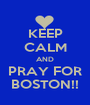 KEEP CALM AND PRAY FOR BOSTON!! - Personalised Poster A1 size