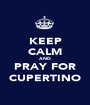 KEEP CALM AND PRAY FOR CUPERTINO - Personalised Poster A1 size