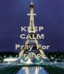 KEEP CALM AND Pray For France - Personalised Poster A1 size