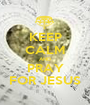 KEEP CALM AND PRAY FOR JESUS - Personalised Poster A1 size